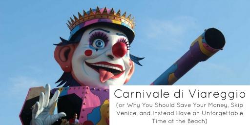 Carnevale di Viareggio (or why you Should save your Money, skip Venice, and Instead have an Unforgettable time at the Beach)