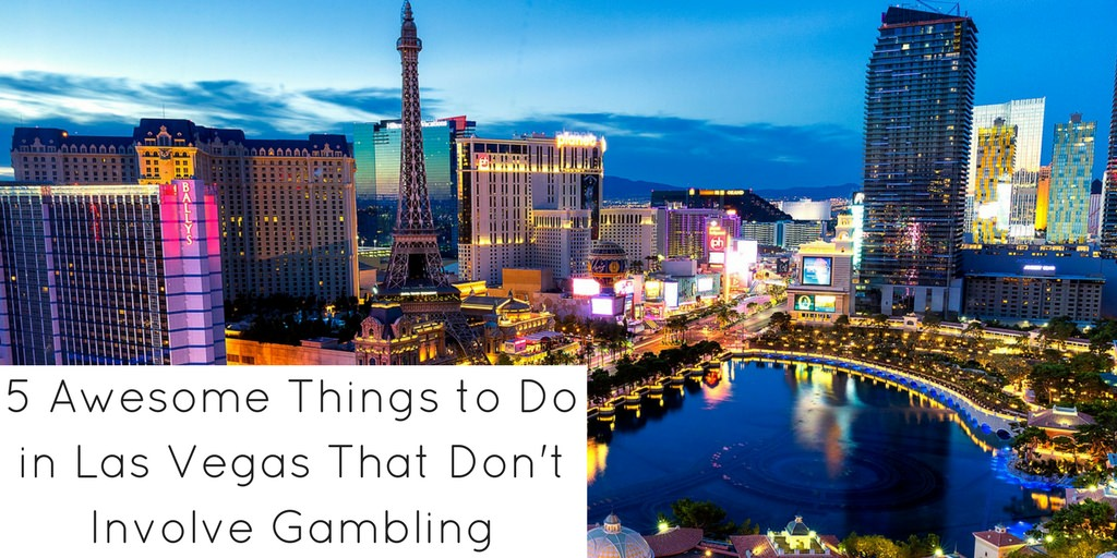 5 Awesome Things to do in Las Vegas that Don't Involve Gambling - Header