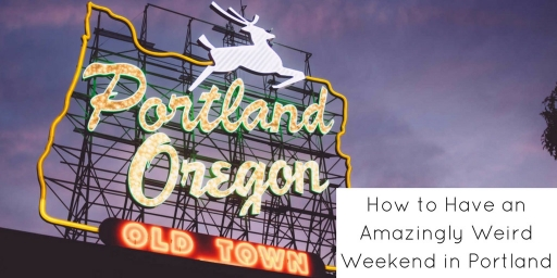 How to Have an Amazingly Weird Weekend in Portland
