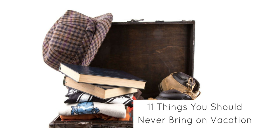 11 Things You Should Never Bring on Vacation - Header