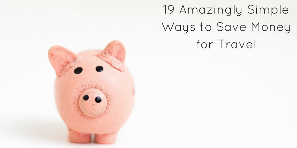 19 Amazingly Simple Ways to Save Money for Travel - Header
