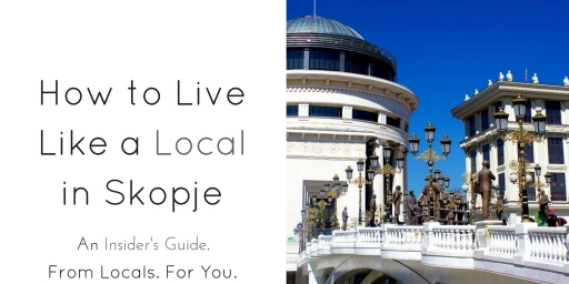 How to Live Like a Local in Skopje, Macedonia
