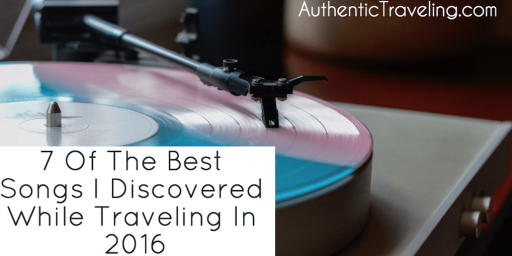 7 of the Best Songs I Discovered While Traveling in 2016