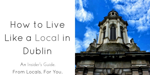 How to Live Like a Local in Dublin, Ireland