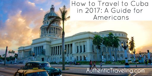 How to Travel to Cuba in 2017: A Guide for Americans
