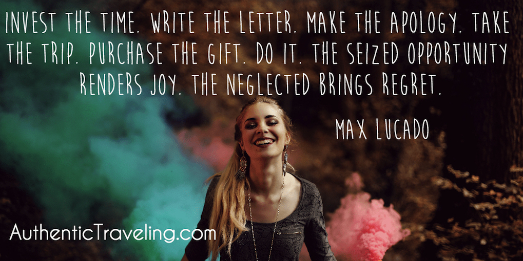 Max Lucado - Travel Quote - The seized opportunity renders joy. The neglected brings regret