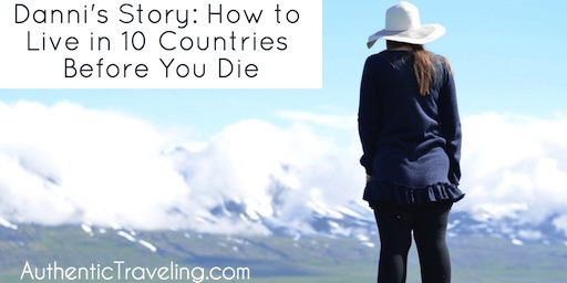 Danni's Story: How to Live in 10 Countries Before You Die