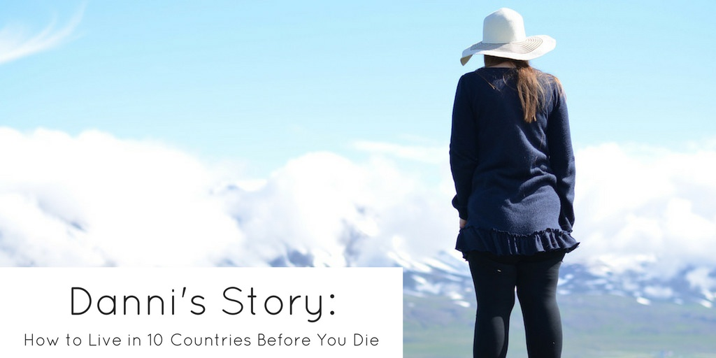Danni's Story How to Live in 10 Countries Before You Die - Without Branding