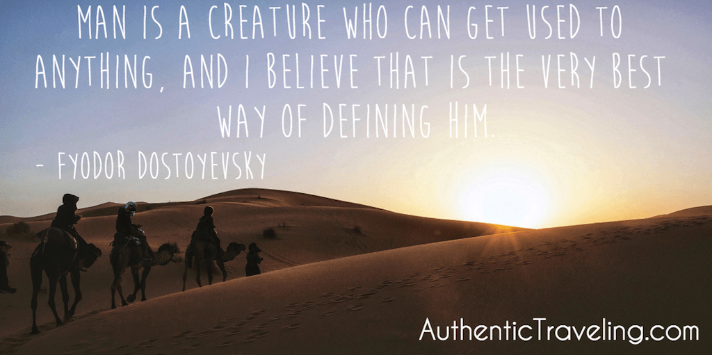 Fyodor Dostoyevsky - Travel Quote Man is a creature who can get used to anything