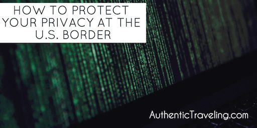 Searches, Seizures, and Technology – How to Protect Your Privacy at the U.S. Border