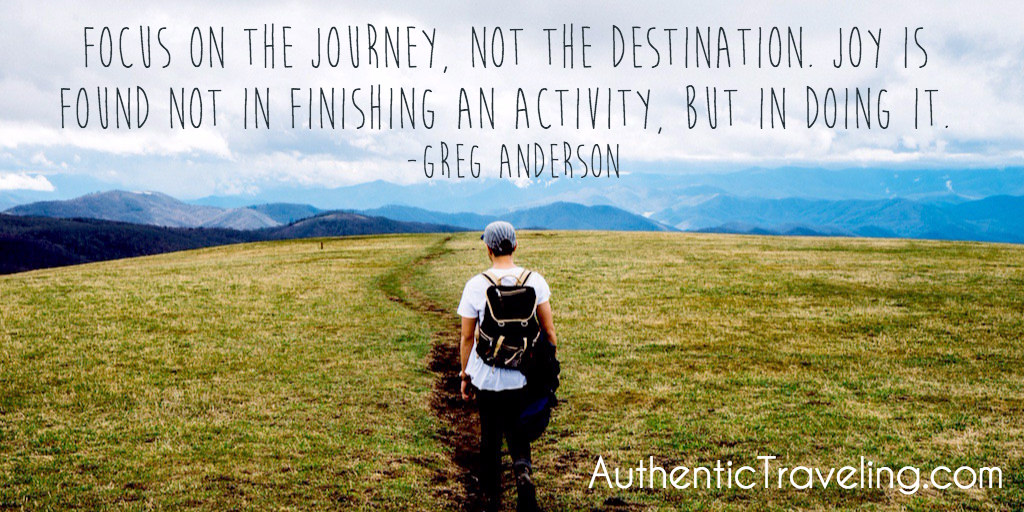 Focus on the journey not the destination - Greg Anderson