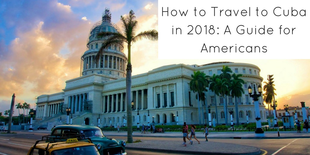 How to Travel to Cuba in 2018 - A Guide for Americans - Authentic Traveling