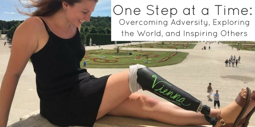 One Step at a Time: Overcoming Adversity, Exploring the World, and Inspiring Others