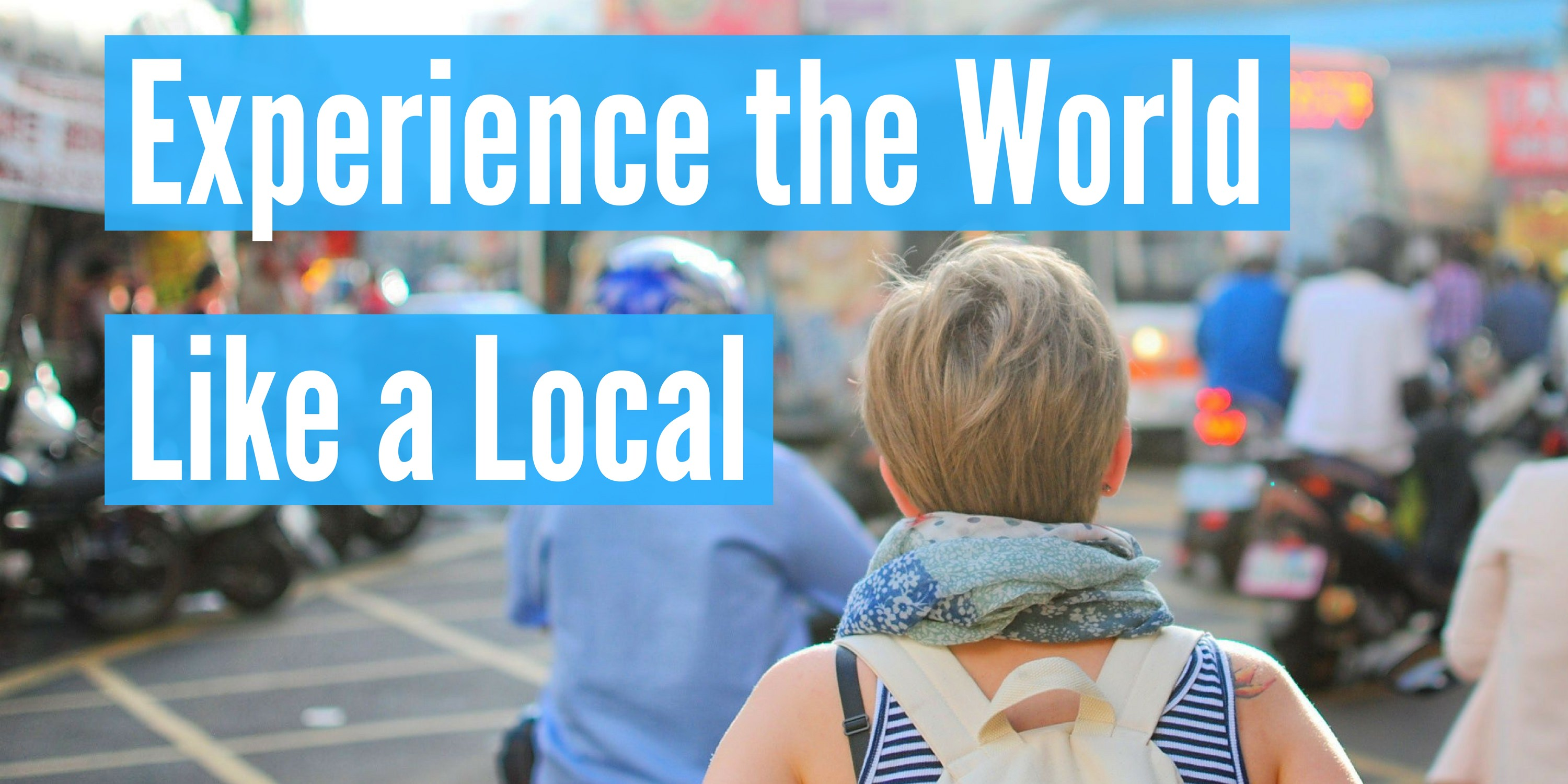 How to Live Like a Local - Experience the World Like a Local - Header