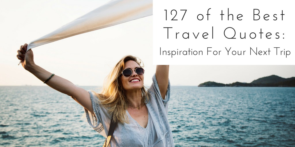 127 of the Best Travel Quotes - Authentic Traveling