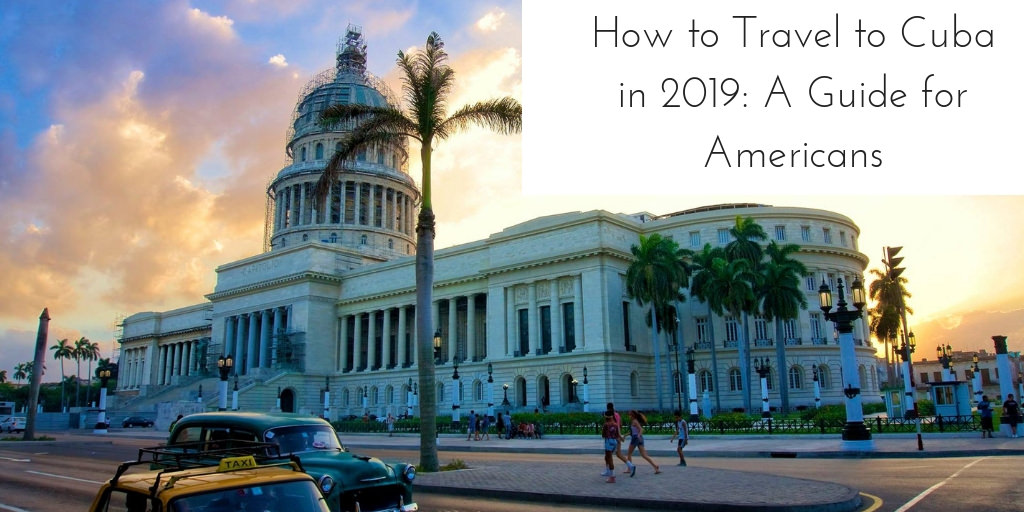 Authentic traveling - how to travel to cuba in 2018 - a guide for americans