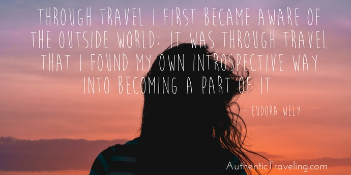 Eudora Wely - Best Travel Quotes - Authentic Traveling