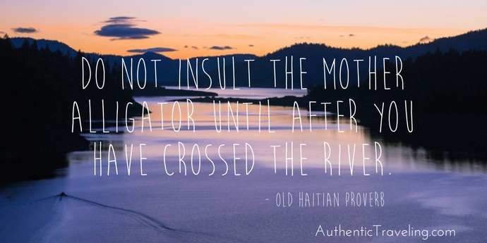 Old Haitian Proverb - Best Travel Quotes - Authentic Traveling