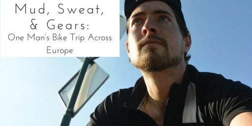 Mud, Sweat, & Gears: One Man's Bike Trip Across Europe