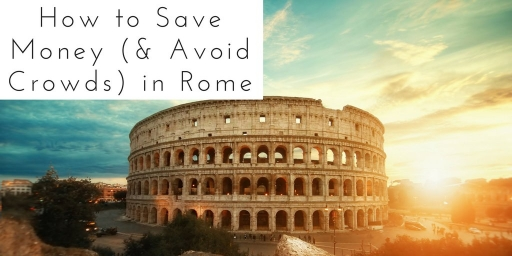 How to Save Money in Rome (and Avoid Crowds too)