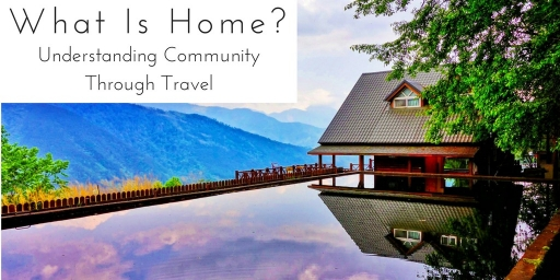 What Is Home? Understanding Community Through Travel