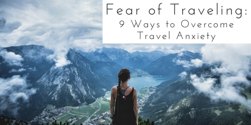 Fear of Traveling: 9 Ways to Overcome Travel Anxiety