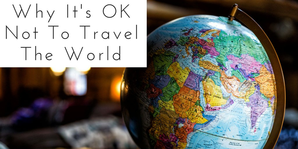 Why Its OK Not to Travel the world - Header - Authentic Traveling