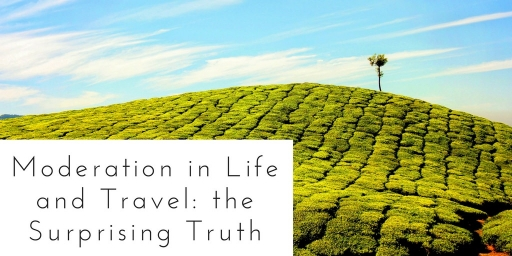 Moderation in Life and Travel: The Surprising Truth
