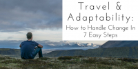 Travel & Adaptability: How to Handle Change In 7 Easy Steps