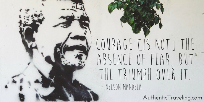 Courageous Traveling - Nelson Mandela - Authentic Traveling