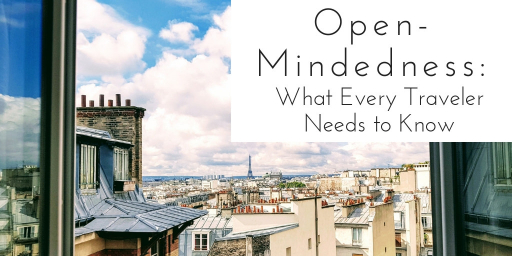 Open-Mindedness: What Every Traveler Needs to Know